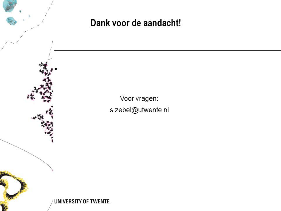 Voor vragen: s.zebel@utwente.nl Dank voor de aandacht!