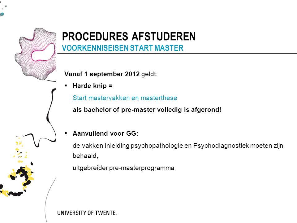 PROCEDURES AFSTUDEREN VOORKENNISEISEN START MASTER Vanaf 1 september 2012 geldt:  Harde knip = Start mastervakken en masterthese als bachelor of pre-