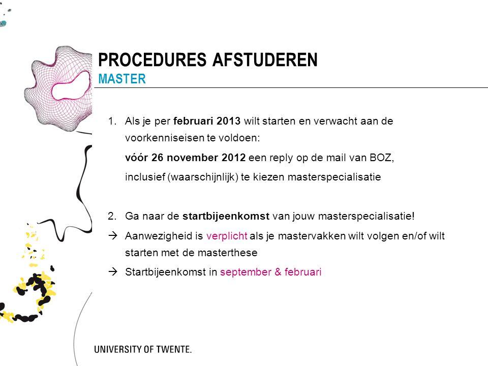 PROCEDURES AFSTUDEREN MASTER 1.Als je per februari 2013 wilt starten en verwacht aan de voorkenniseisen te voldoen: vóór 26 november 2012 een reply op