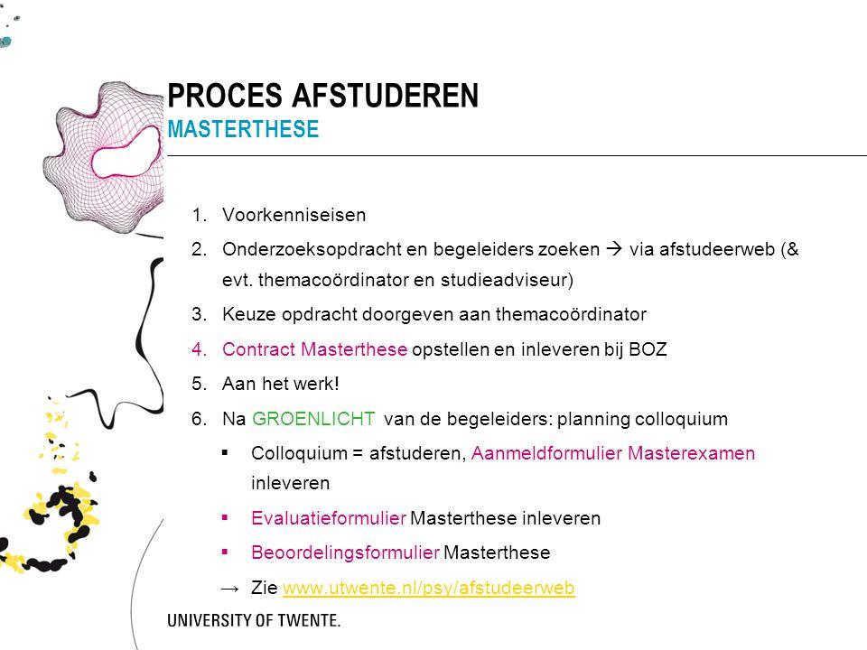 PROCES AFSTUDEREN MASTERTHESE 1.Voorkenniseisen 2.Onderzoeksopdracht en begeleiders zoeken  via afstudeerweb (& evt. themacoördinator en studieadvise