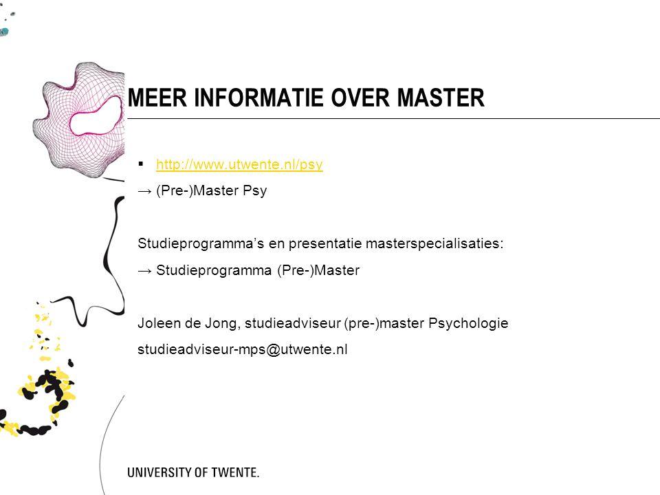 MEER INFORMATIE OVER MASTER  http://www.utwente.nl/psy http://www.utwente.nl/psy → (Pre-)Master Psy Studieprogramma's en presentatie masterspecialisa