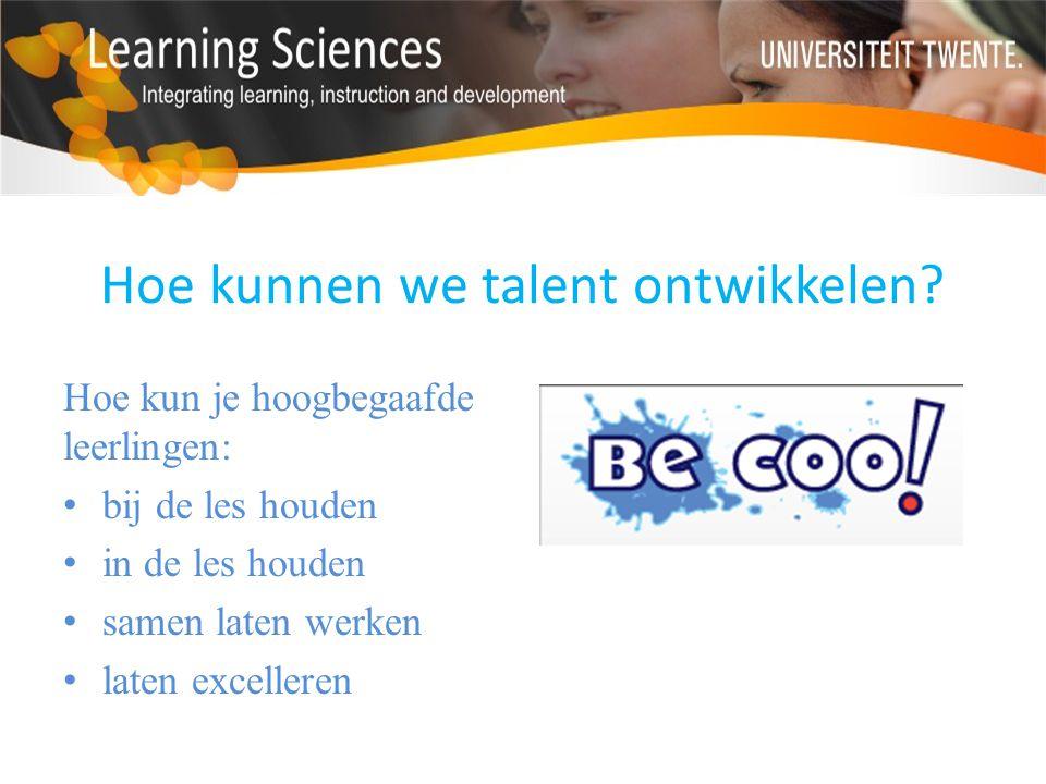 Hoe kunnen we talent ontwikkelen? Hoe kun je hoogbegaafde leerlingen: bij de les houden in de les houden samen laten werken laten excelleren