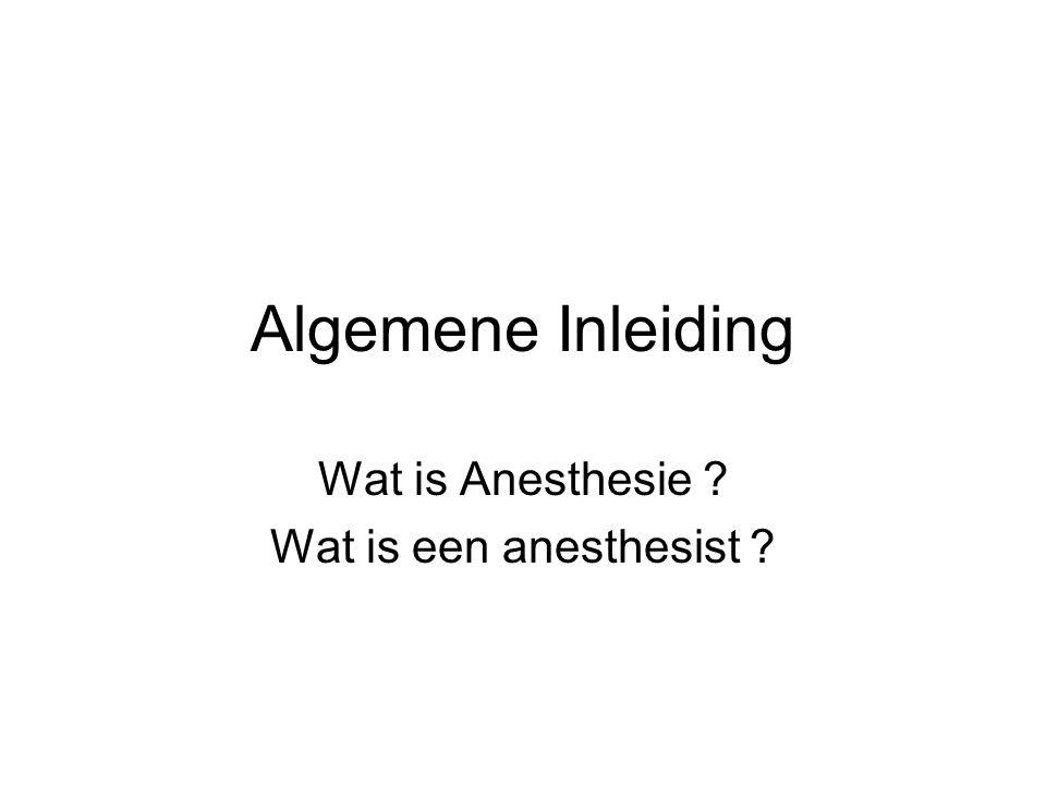 Algemene Inleiding Wat is Anesthesie ? Wat is een anesthesist ?