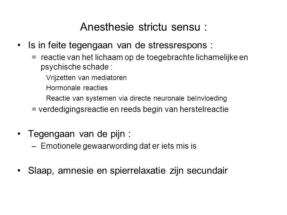 Anesthesie strictu sensu : Is in feite tegengaan van de stressrespons : = reactie van het lichaam op de toegebrachte lichamelijke en psychische schade