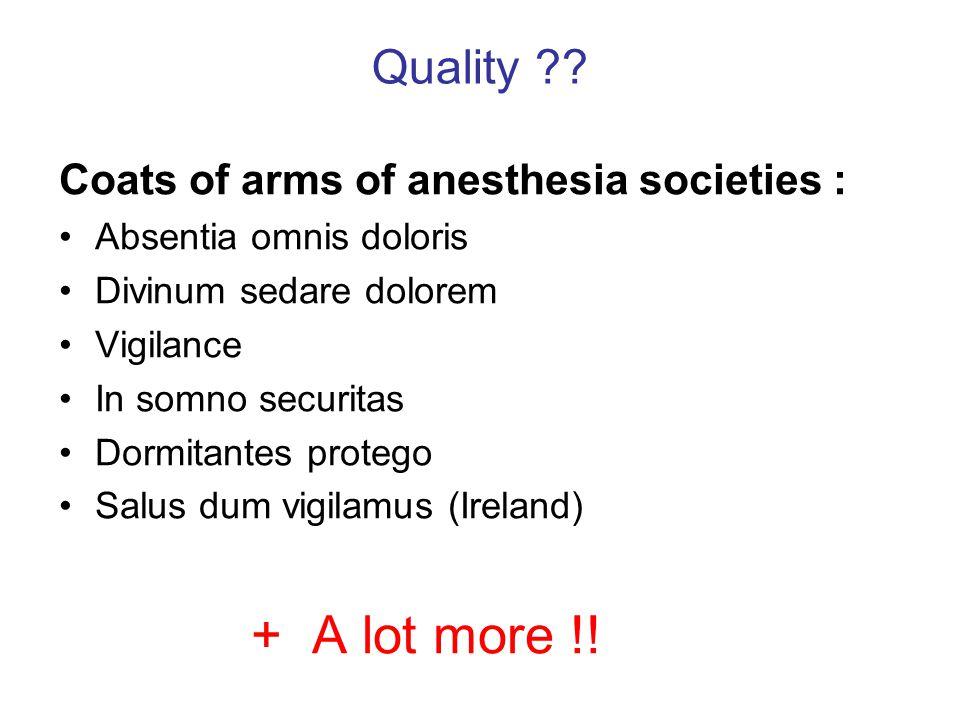 Quality ?? Coats of arms of anesthesia societies : Absentia omnis doloris Divinum sedare dolorem Vigilance In somno securitas Dormitantes protego Salu