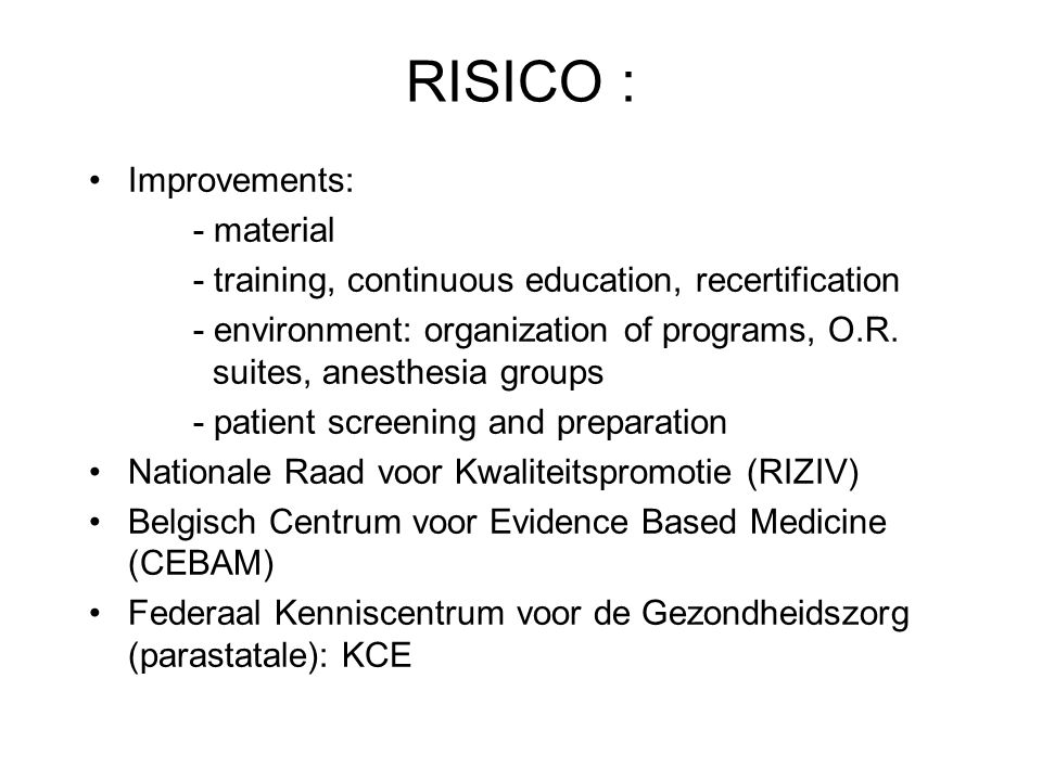 RISICO : Improvements: - material - training, continuous education, recertification - environment: organization of programs, O.R.