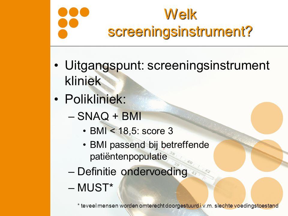 Welk screeningsinstrument? Uitgangspunt: screeningsinstrument kliniek Polikliniek: –SNAQ + BMI BMI < 18,5: score 3 BMI passend bij betreffende patiënt