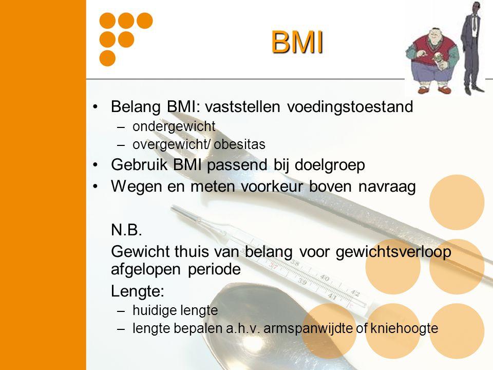 BMI Belang BMI: vaststellen voedingstoestand –ondergewicht –overgewicht/ obesitas Gebruik BMI passend bij doelgroep Wegen en meten voorkeur boven navr