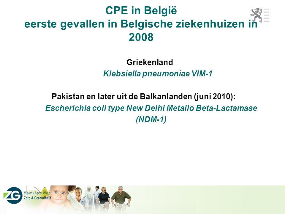 CPE in België eerste gevallen in Belgische ziekenhuizen in 2008 Griekenland Klebsiella pneumoniae VIM-1 Pakistan en later uit de Balkanlanden (juni 2010): Escherichia coli type New Delhi Metallo Beta-Lactamase (NDM-1)