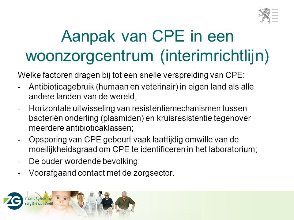 Aanpak van CPE in een woonzorgcentrum (interimrichtlijn) Welke factoren dragen bij tot een snelle verspreiding van CPE: -Antibioticagebruik (humaan en