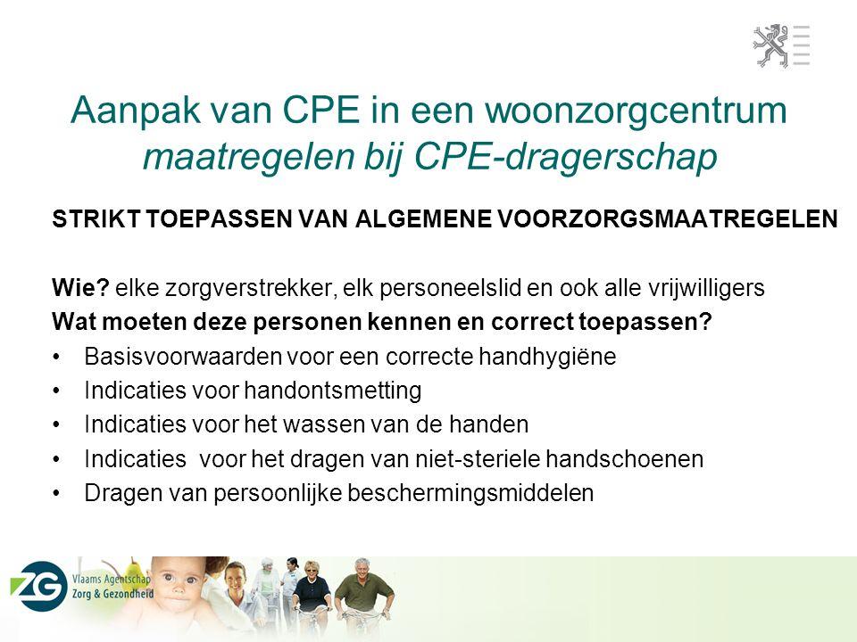 Aanpak van CPE in een woonzorgcentrum maatregelen bij CPE-dragerschap STRIKT TOEPASSEN VAN ALGEMENE VOORZORGSMAATREGELEN Wie? elke zorgverstrekker, el