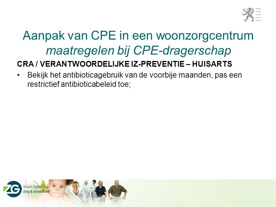 Aanpak van CPE in een woonzorgcentrum maatregelen bij CPE-dragerschap CRA / VERANTWOORDELIJKE IZ-PREVENTIE – HUISARTS Bekijk het antibioticagebruik va