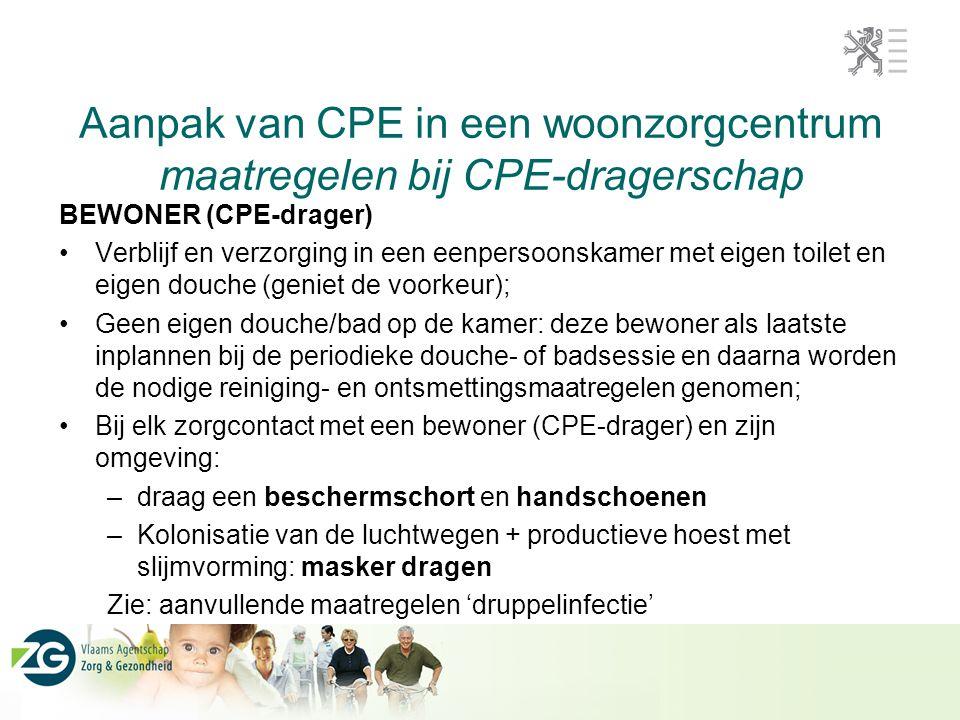 Aanpak van CPE in een woonzorgcentrum maatregelen bij CPE-dragerschap BEWONER (CPE-drager) Verblijf en verzorging in een eenpersoonskamer met eigen to