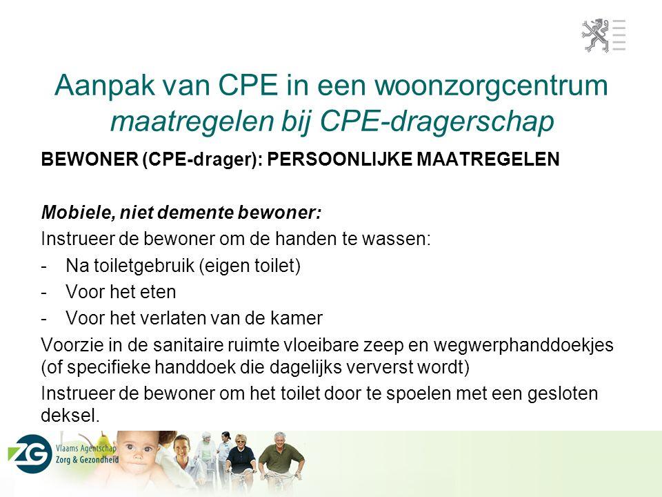 Aanpak van CPE in een woonzorgcentrum maatregelen bij CPE-dragerschap BEWONER (CPE-drager): PERSOONLIJKE MAATREGELEN Mobiele, niet demente bewoner: In