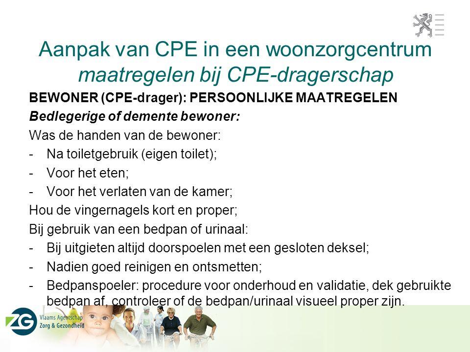 Aanpak van CPE in een woonzorgcentrum maatregelen bij CPE-dragerschap BEWONER (CPE-drager): PERSOONLIJKE MAATREGELEN Bedlegerige of demente bewoner: W