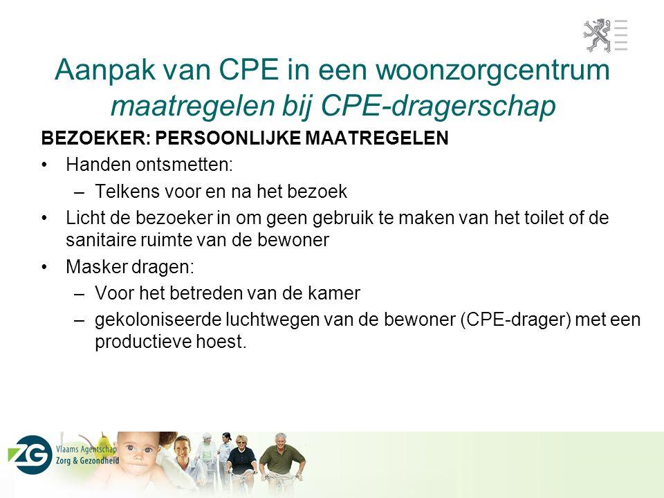 Aanpak van CPE in een woonzorgcentrum maatregelen bij CPE-dragerschap BEZOEKER: PERSOONLIJKE MAATREGELEN Handen ontsmetten: –Telkens voor en na het be