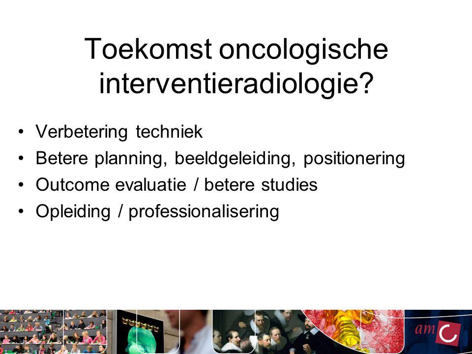 Toekomst oncologische interventieradiologie.