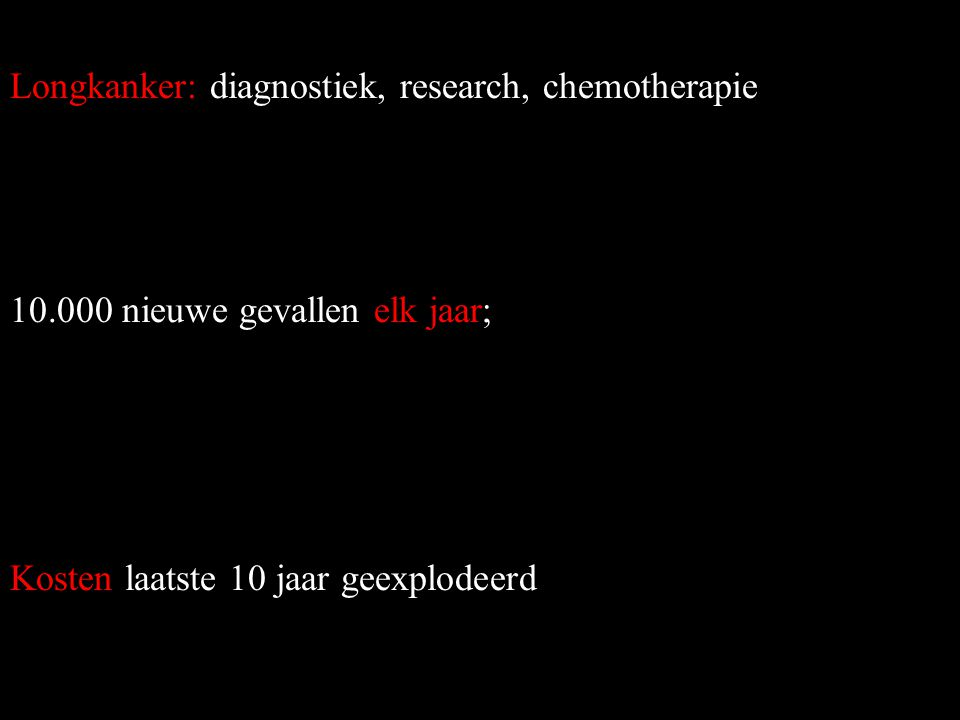 Longkanker: diagnostiek, research, chemotherapie 10.000 nieuwe gevallen elk jaar; Kosten laatste 10 jaar geexplodeerd COPD: 200.000-500.000 patienten