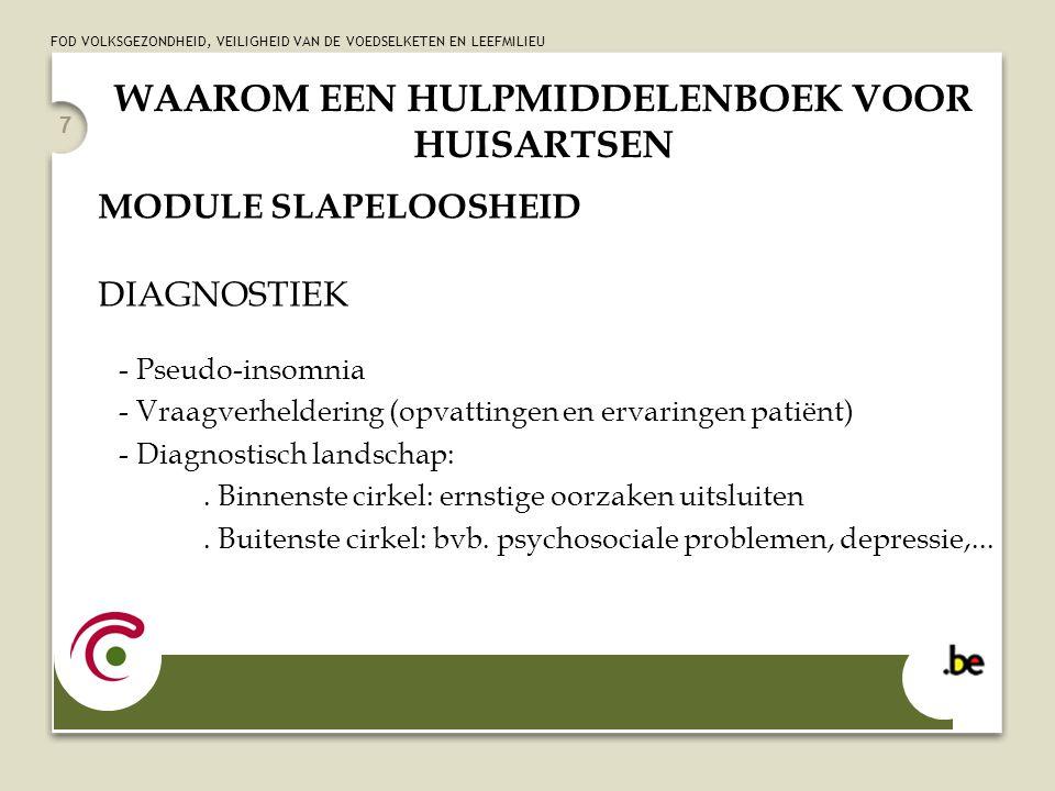 FOD VOLKSGEZONDHEID, VEILIGHEID VAN DE VOEDSELKETEN EN LEEFMILIEU 8 WAAROM EEN HULPMIDDELENBOEK VOOR HUISARTSEN MODULE SLAPELOOSHEID AANPAK: DRIESTAPPENPLAN STAP 1: de oorzakelijke aanpak STAP 2: de niet-medicamenteuze aanpak 1.