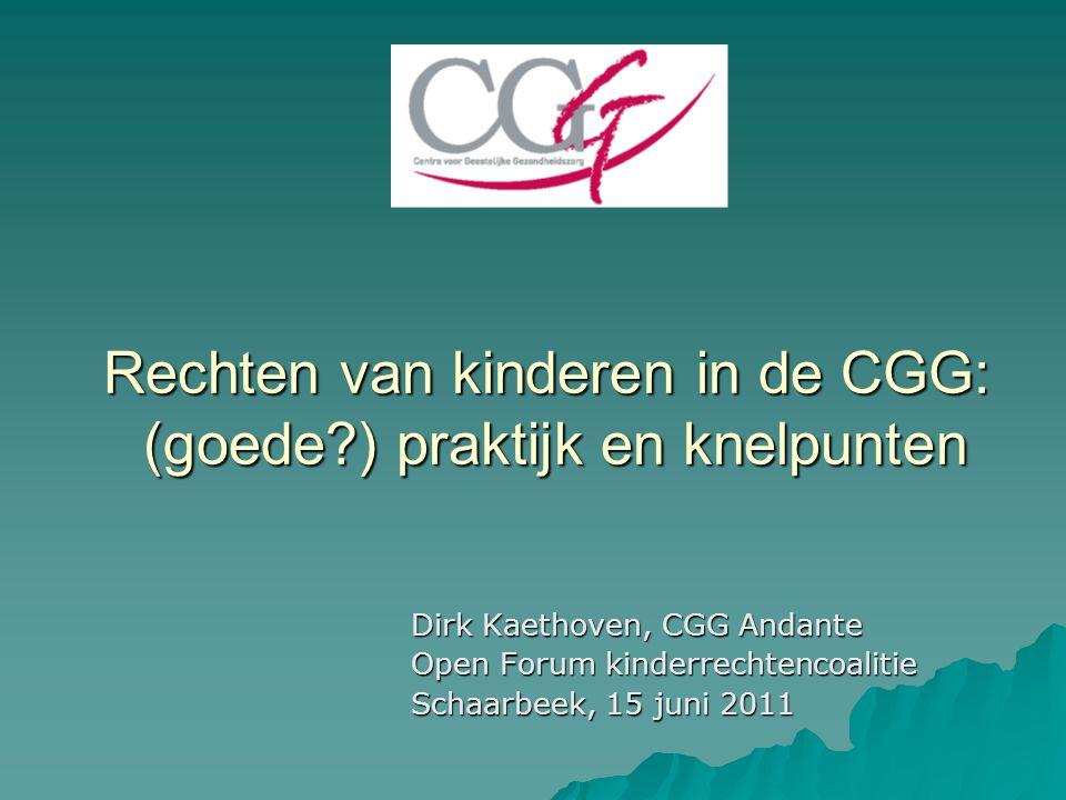 Rechten van kinderen in de CGG: (goede?) praktijk en knelpunten Dirk Kaethoven, CGG Andante Open Forum kinderrechtencoalitie Schaarbeek, 15 juni 2011