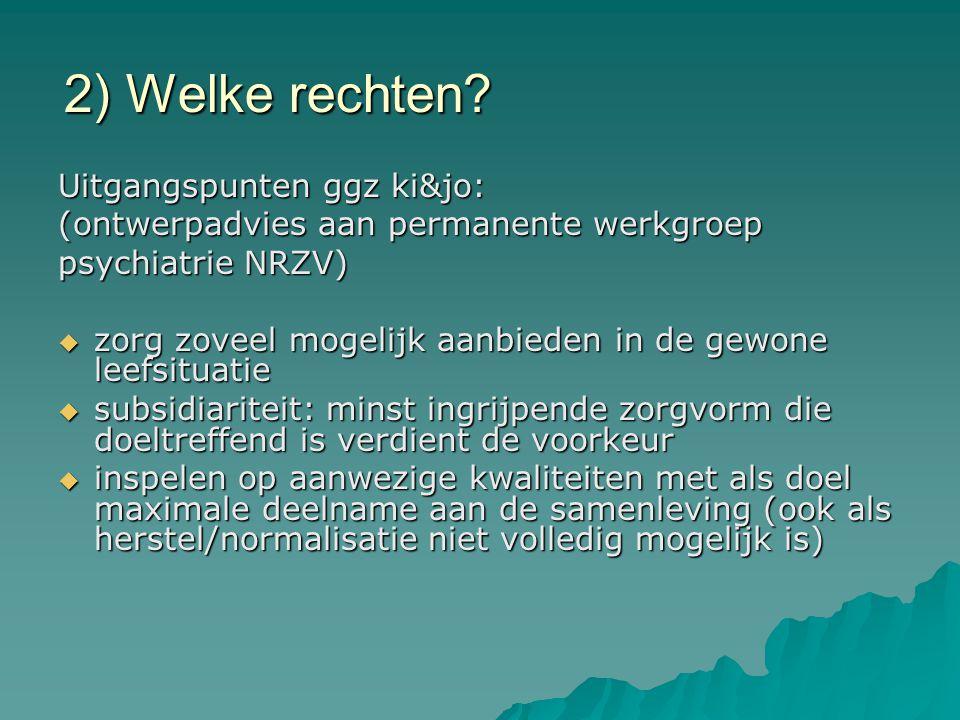 2) Welke rechten? Uitgangspunten ggz ki&jo: (ontwerpadvies aan permanente werkgroep psychiatrie NRZV)  zorg zoveel mogelijk aanbieden in de gewone le