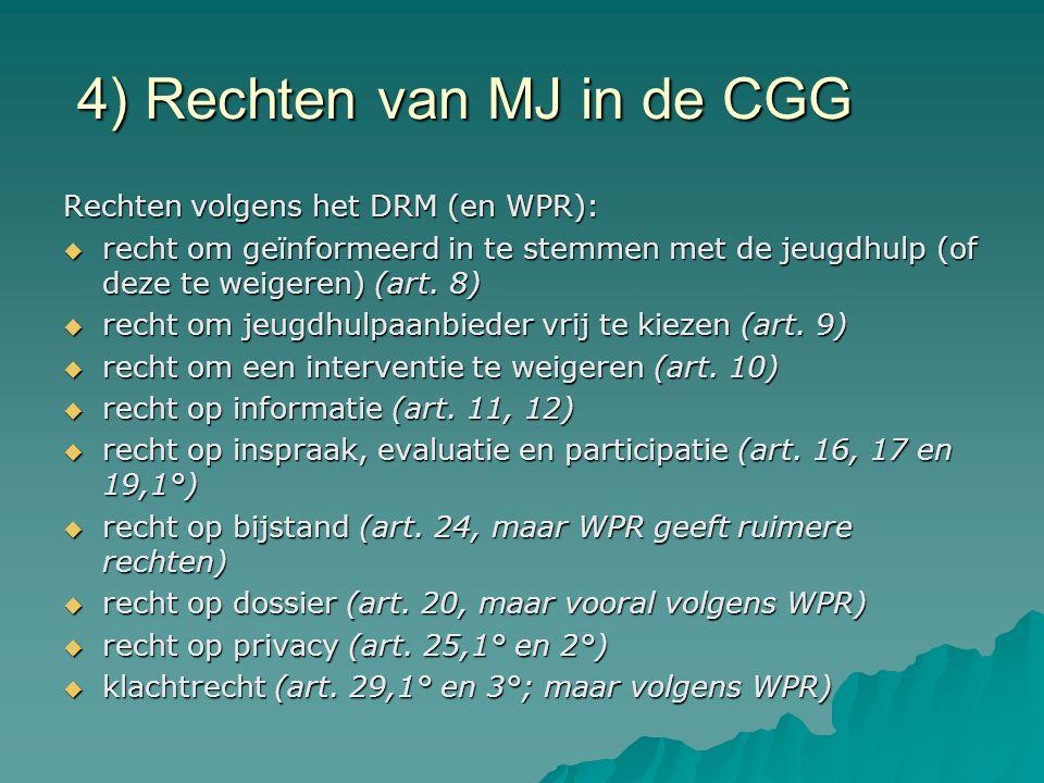 4) Rechten van MJ in de CGG Rechten volgens het DRM (en WPR):  recht om geïnformeerd in te stemmen met de jeugdhulp (of deze te weigeren) (art. 8) 