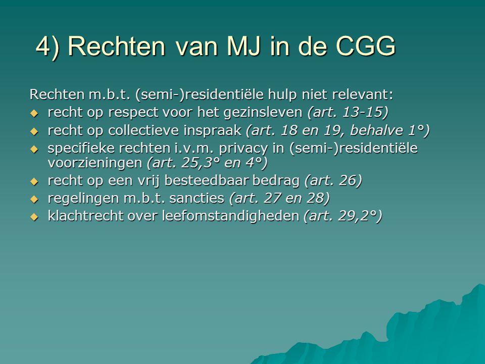 4) Rechten van MJ in de CGG Rechten m.b.t. (semi-)residentiële hulp niet relevant:  recht op respect voor het gezinsleven (art. 13-15)  recht op col