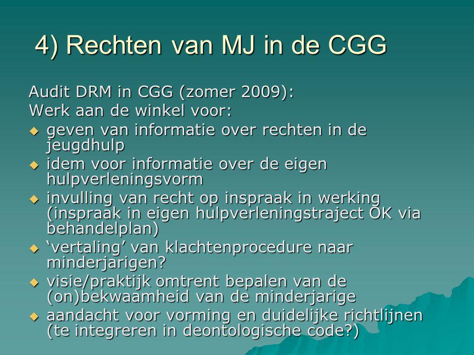 4) Rechten van MJ in de CGG Audit DRM in CGG (zomer 2009): Werk aan de winkel voor:  geven van informatie over rechten in de jeugdhulp  idem voor in