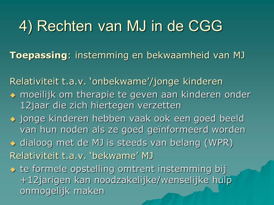 4) Rechten van MJ in de CGG Toepassing: instemming en bekwaamheid van MJ Relativiteit t.a.v. 'onbekwame'/jonge kinderen  moeilijk om therapie te geve