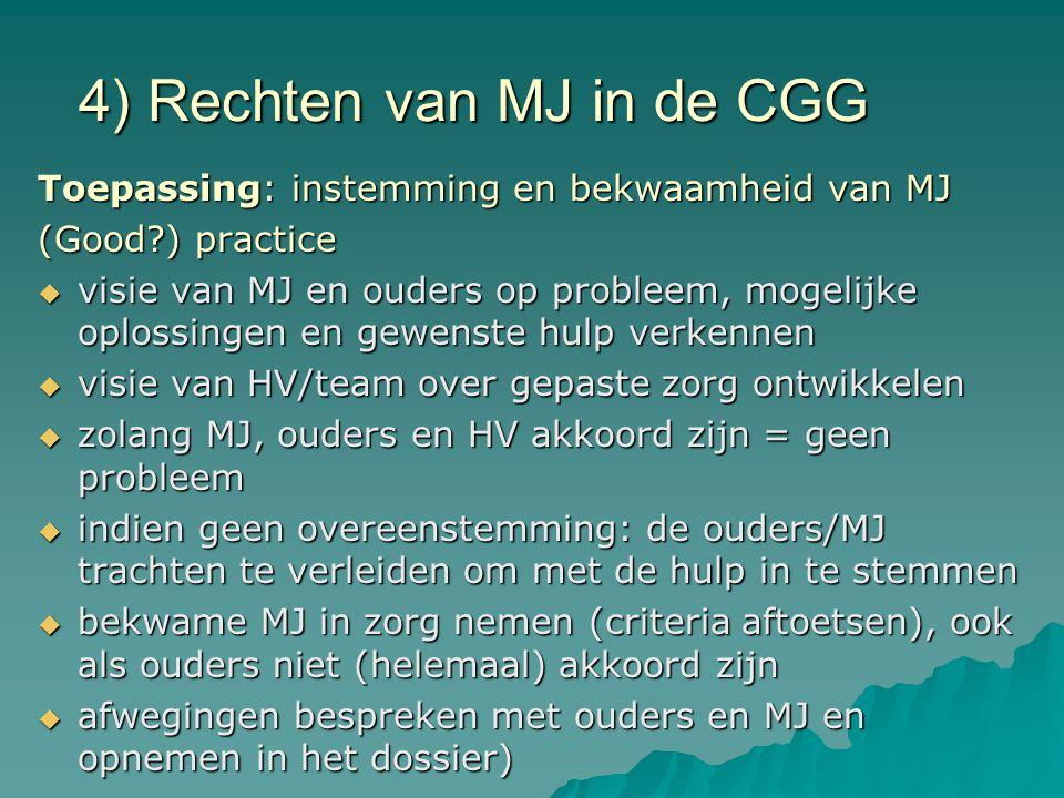 4) Rechten van MJ in de CGG Toepassing: instemming en bekwaamheid van MJ (Good?) practice  visie van MJ en ouders op probleem, mogelijke oplossingen