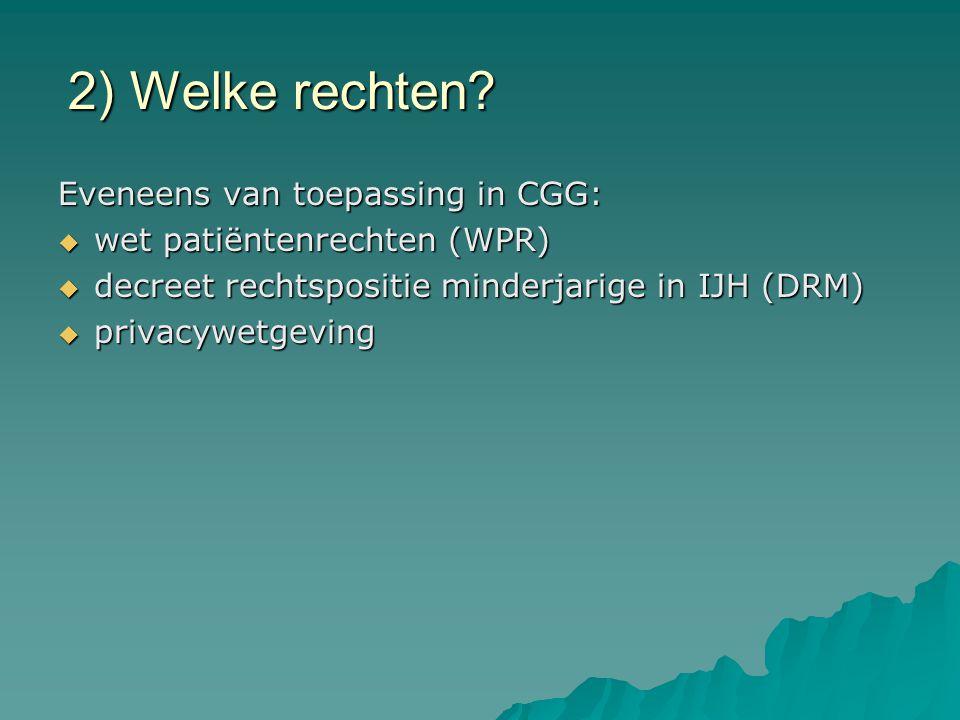2) Welke rechten? Eveneens van toepassing in CGG:  wet patiëntenrechten (WPR)  decreet rechtspositie minderjarige in IJH (DRM)  privacywetgeving