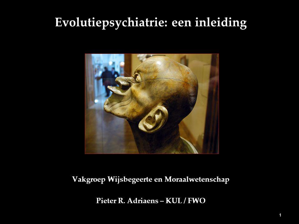Evolutiepsychiatrie: een inleiding Vakgroep Wijsbegeerte en Moraalwetenschap Pieter R.