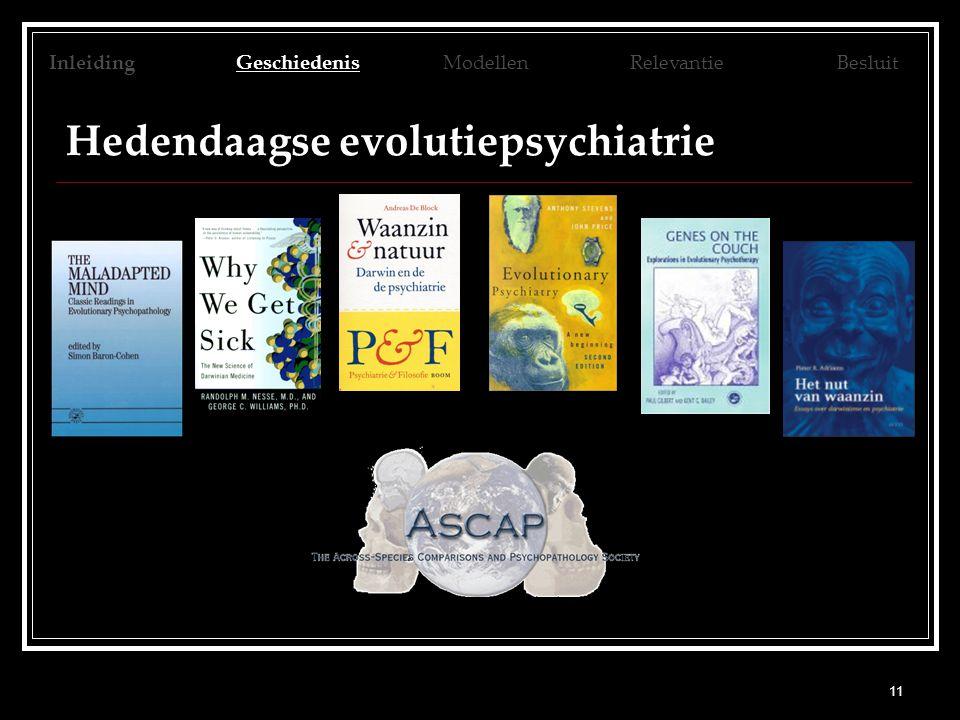 11 Hedendaagse evolutiepsychiatrie Inleiding Geschiedenis Modellen Relevantie Besluit