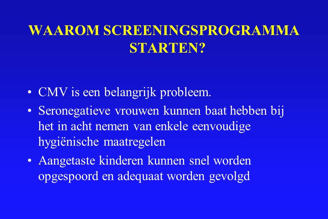 WAAROM SCREENINGSPROGRAMMA STARTEN? CMV is een belangrijk probleem. Seronegatieve vrouwen kunnen baat hebben bij het in acht nemen van enkele eenvoudi