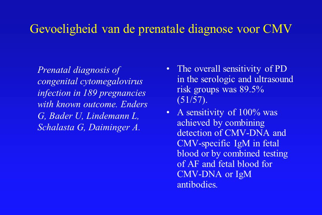 Gevoeligheid van de prenatale diagnose voor CMV Prenatal diagnosis of congenital cytomegalovirus infection in 189 pregnancies with known outcome. Ende