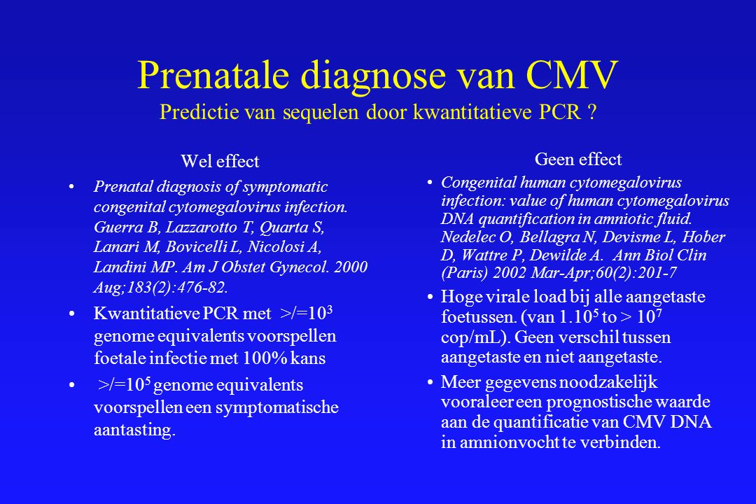 Prenatale diagnose van CMV Predictie van sequelen door kwantitatieve PCR ? Geen effect Congenital human cytomegalovirus infection: value of human cyto
