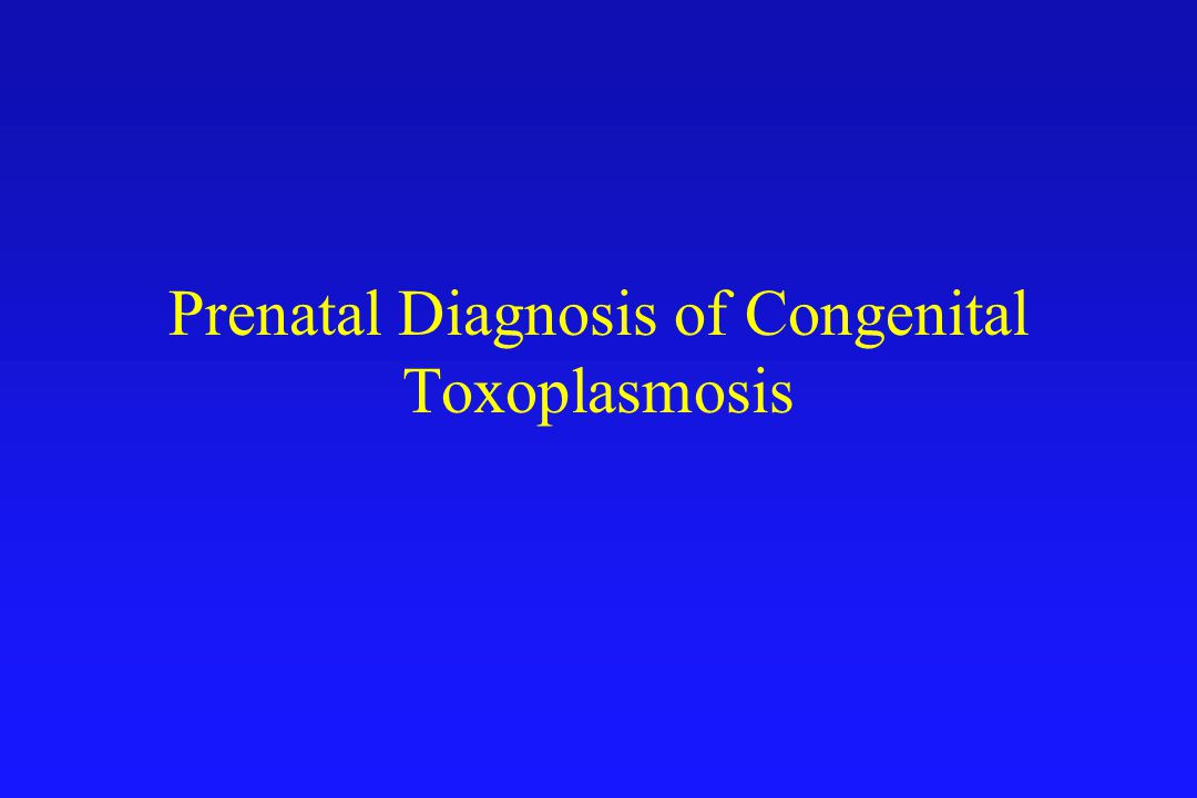 Prenatal Diagnosis of Congenital Toxoplasmosis