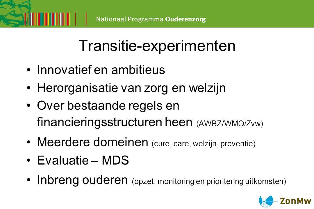 Transitie-experimenten Innovatief en ambitieus Herorganisatie van zorg en welzijn Over bestaande regels en financieringsstructuren heen (AWBZ/WMO/Zvw)