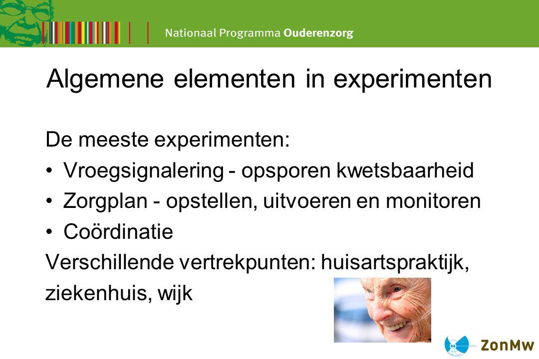 Algemene elementen in experimenten De meeste experimenten: Vroegsignalering - opsporen kwetsbaarheid Zorgplan - opstellen, uitvoeren en monitoren Coör