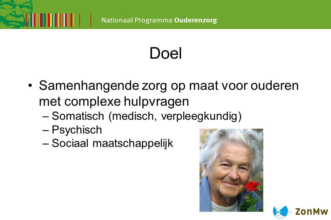 Doel Samenhangende zorg op maat voor ouderen met complexe hulpvragen –Somatisch (medisch, verpleegkundig) –Psychisch –Sociaal maatschappelijk