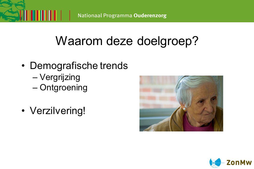 Waarom deze doelgroep? Demografische trends –Vergrijzing –Ontgroening Verzilvering!