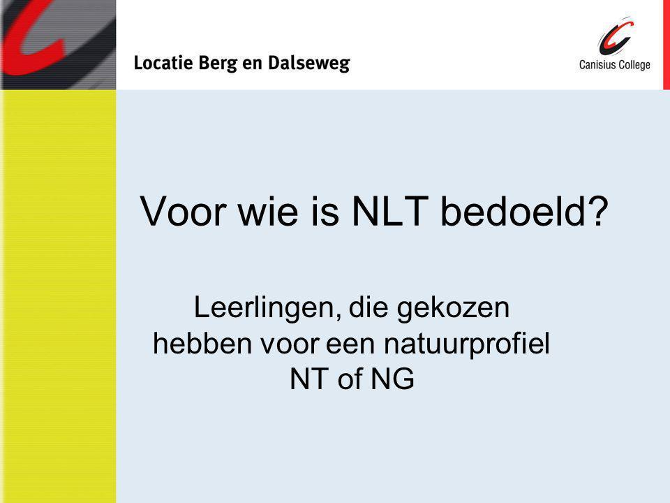 Voor wie is NLT bedoeld? Leerlingen, die gekozen hebben voor een natuurprofiel NT of NG