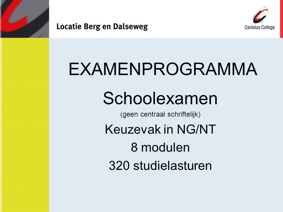 EXAMENPROGRAMMA Schoolexamen (geen centraal schriftelijk) Keuzevak in NG/NT 8 modulen 320 studielasturen
