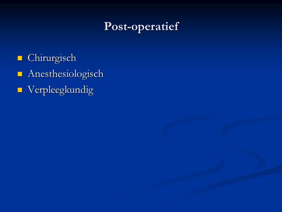 Post-operatief Chirurgisch Chirurgisch Anesthesiologisch Anesthesiologisch Verpleegkundig Verpleegkundig