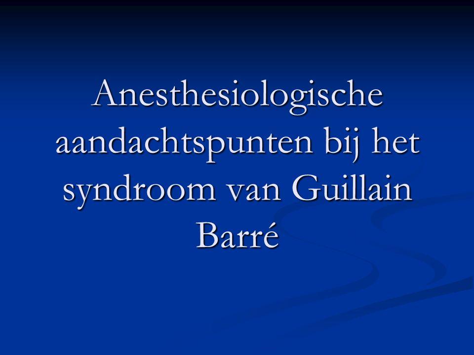 Anesthesiologische aandachtspunten bij het syndroom van Guillain Barré