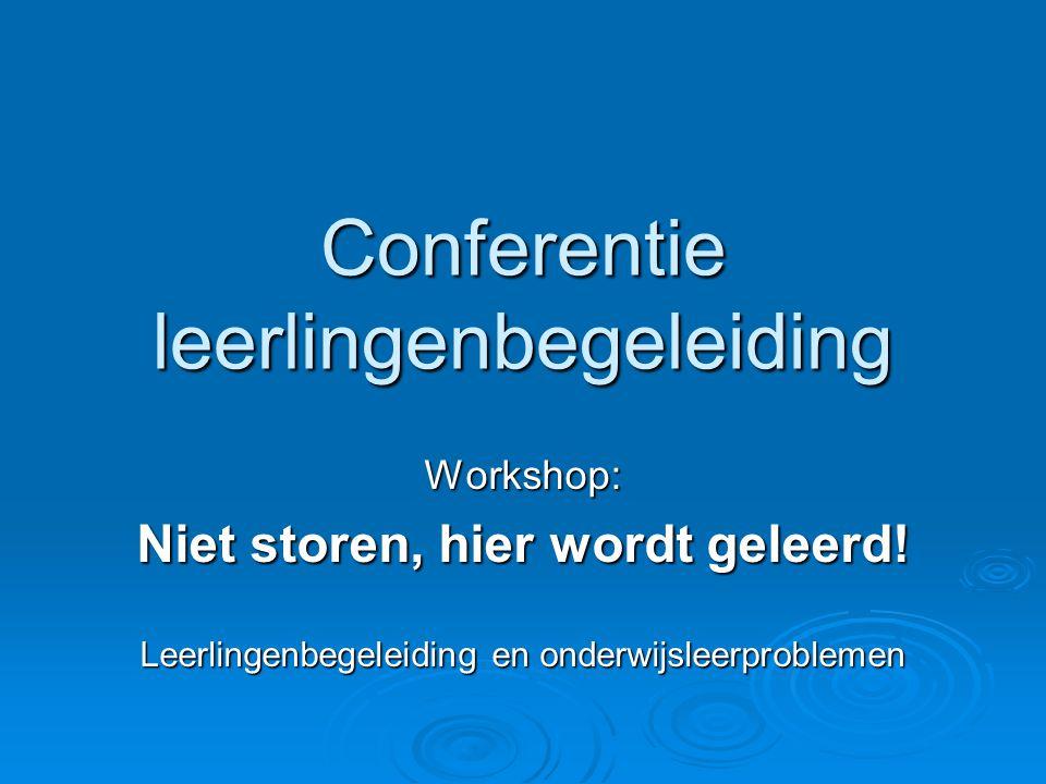 Conferentie leerlingenbegeleiding Workshop: Niet storen, hier wordt geleerd.
