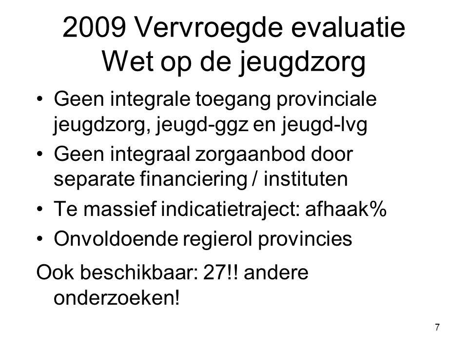 7 2009 Vervroegde evaluatie Wet op de jeugdzorg Geen integrale toegang provinciale jeugdzorg, jeugd-ggz en jeugd-lvg Geen integraal zorgaanbod door se