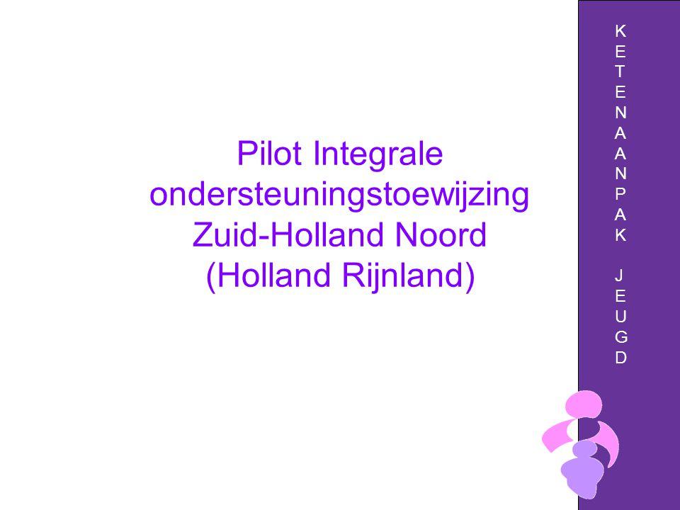 Pilot Integrale ondersteuningstoewijzing Zuid-Holland Noord (Holland Rijnland) KETENAANPAKJEUGDKETENAANPAKJEUGD