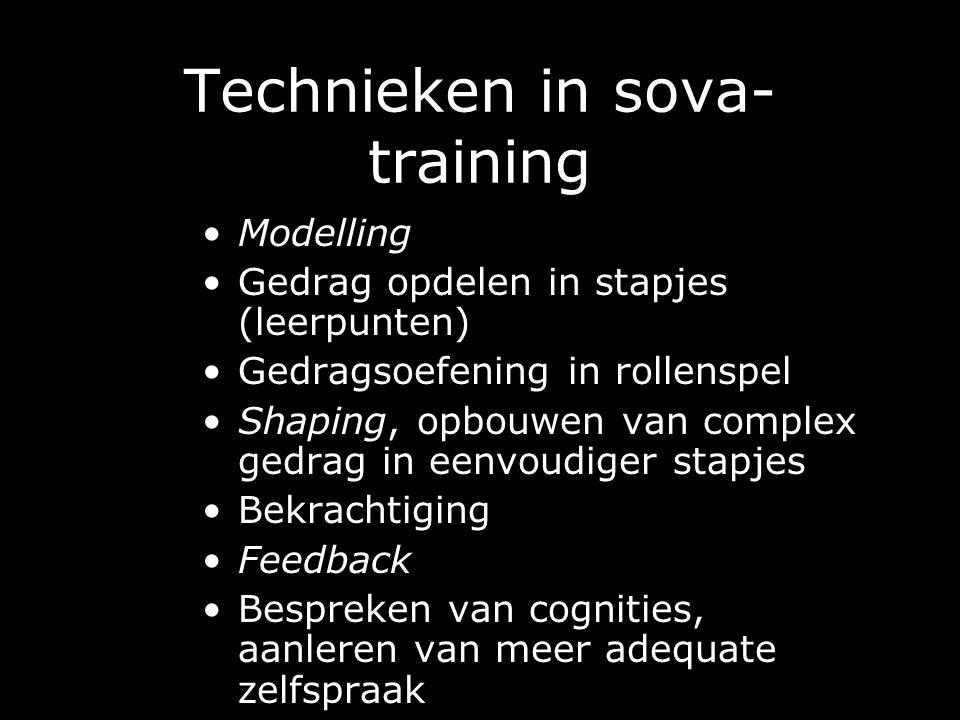 Technieken in sova- training Modelling Gedrag opdelen in stapjes (leerpunten) Gedragsoefening in rollenspel Shaping, opbouwen van complex gedrag in eenvoudiger stapjes Bekrachtiging Feedback Bespreken van cognities, aanleren van meer adequate zelfspraak