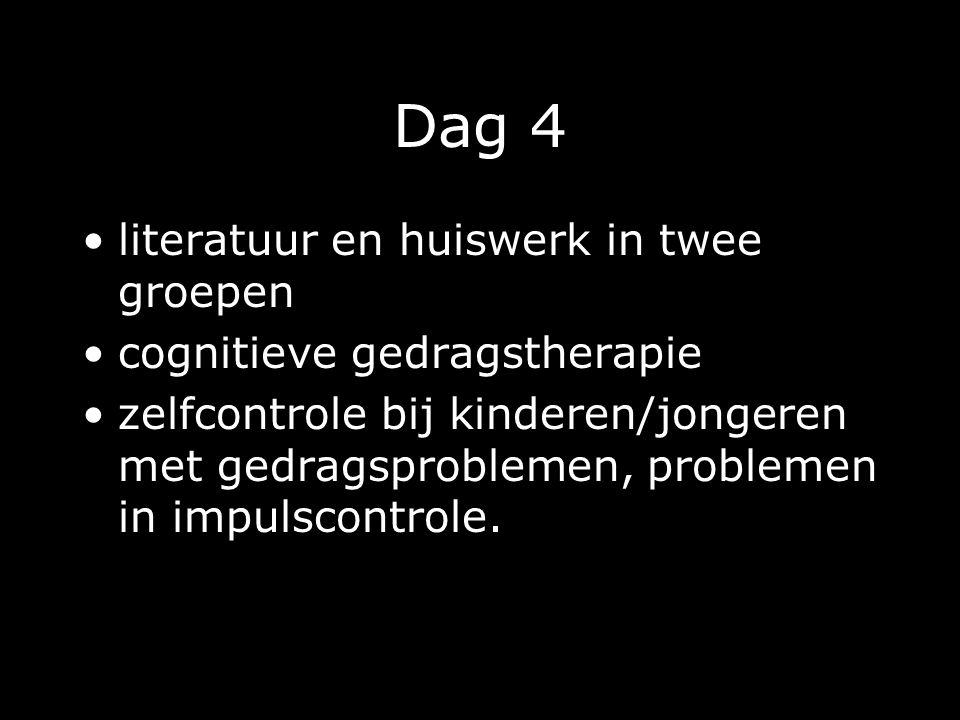Dag 4 literatuur en huiswerk in twee groepen cognitieve gedragstherapie zelfcontrole bij kinderen/jongeren met gedragsproblemen, problemen in impulscontrole.